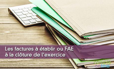 Les factures à établir ou FAE à la clôture de l'exercice