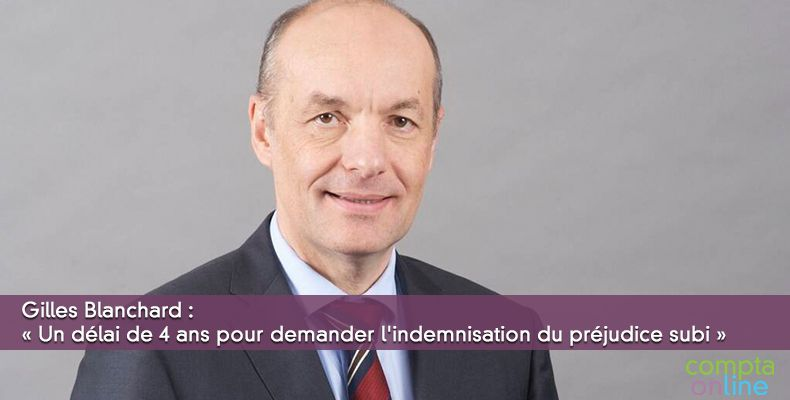 Gilles Blanchard : « Un délai de 4 ans pour demander l'indemnisation du préjudice subi »
