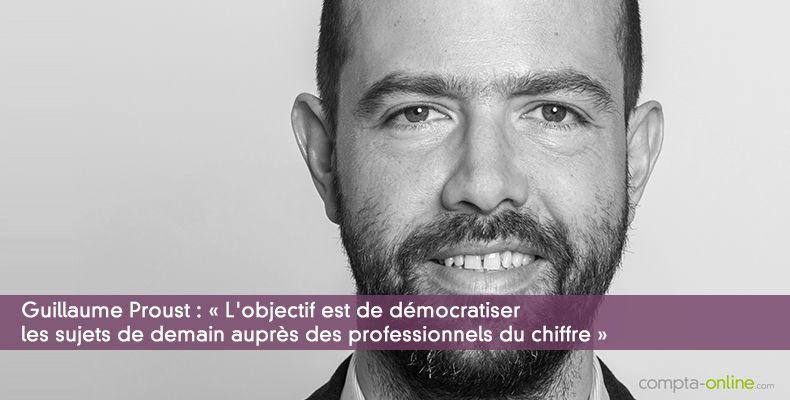 Guillaume Proust : « L'objectif est de démocratiser les sujets de demain auprès des professionnels du chiffre »