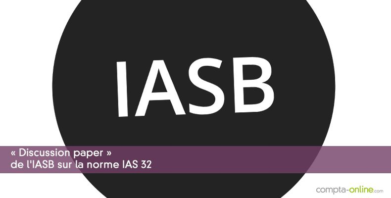 « Discussion paper » de l'IASB sur la norme IAS 32