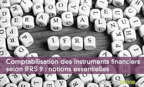 Comptabilisation des instruments financiers selon IFRS 9 : notions essentielles