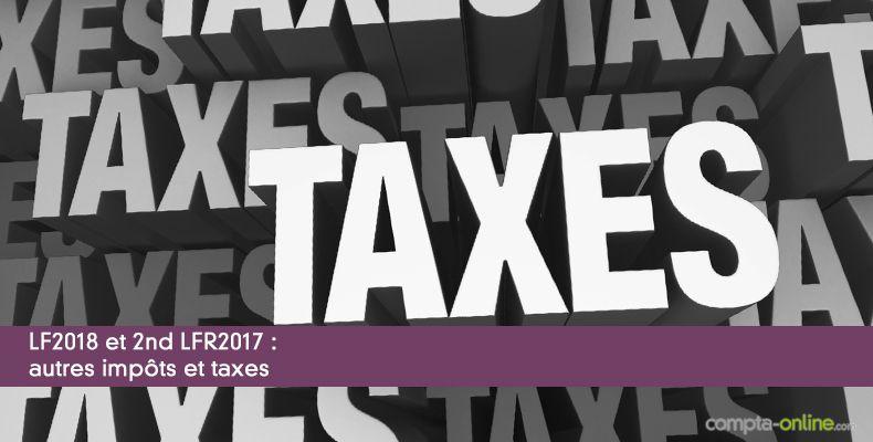 LF2018 et 2nd LFR2017 : autres impôts et taxes