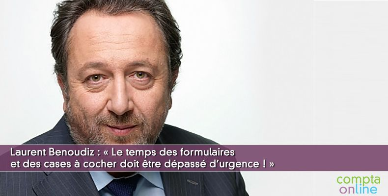 Laurent Benoudiz : « Le temps des formulaires et des cases à cocher doit être dépassé d'urgence ! »