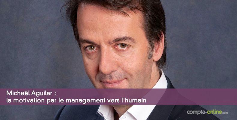 Michaël Aguilar : la motivation par le management vers l'humain