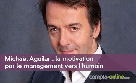 Michaël Aguilar : la motivation par le management vers l'humain