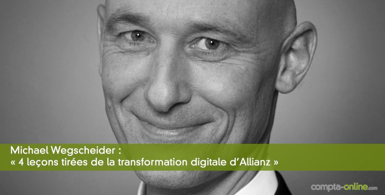 Michael Wegscheider : « 4 leçons tirées de la transformation digitale d'Allianz »