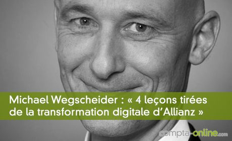 Michael Wegscheider : « 4 leçons tirées de la transformation digitale d'Allianz »