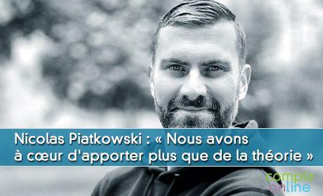 Nicolas Piatkowski : « Nous avons  à c½ur d'apporter plus que de la théorie »