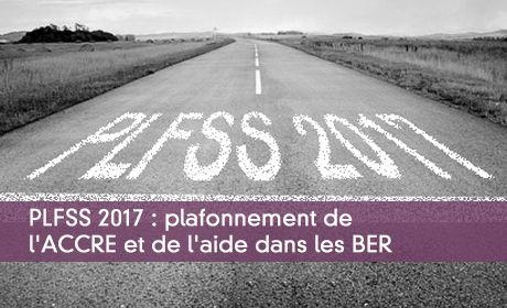 PLFSS 2017 : plafonnement de l'ACCRE et de l'aide dans les BER