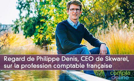 Regard de Philippe Denis, CEO de Skwarel, sur la profession comptable française