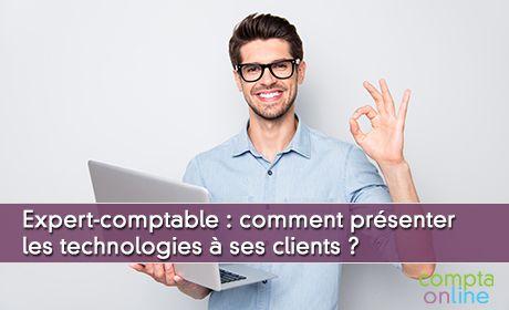 Comment l'expert-comptable peut présenter les technologies à ses clients ?