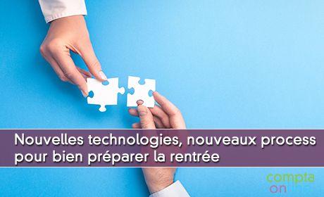 Nouvelles technologies, nouveaux process pour bien préparer la rentrée
