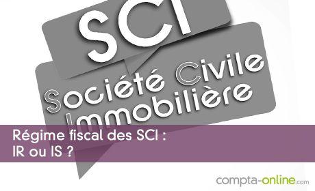 Régime fiscal des SCI : IR ou IS ?