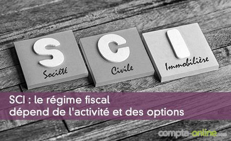 SCI : le régime fiscal dépend de l'activité et des options
