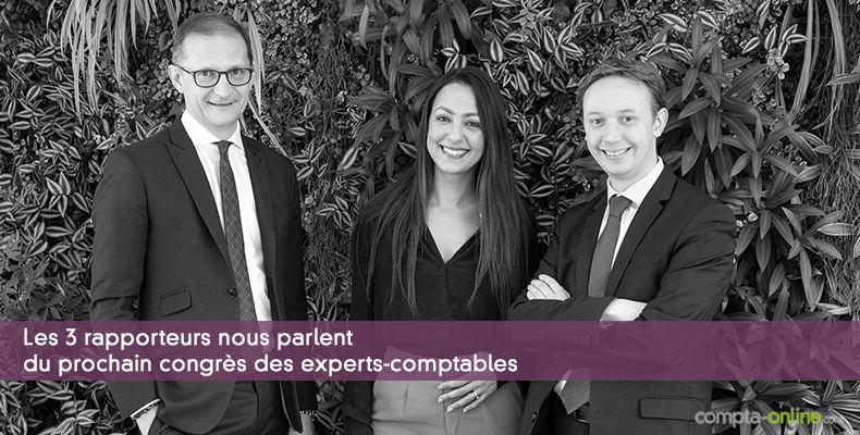 Les 3 rapporteurs nous parlent du prochain congrès des experts-comptables