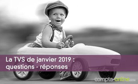 La TVS de janvier 2019 : questions - réponses