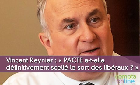 Vincent Reynier : « PACTE a-t-elle définitivement scellé le sort des libéraux ? »
