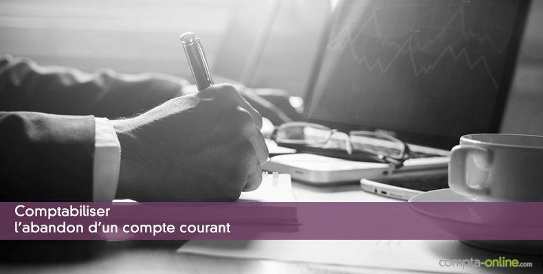 Comptabiliser l'abandon d'un compte courant