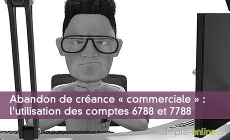 Abandon de créance « commerciale » : l'utilisation des comptes 6788 et 7788