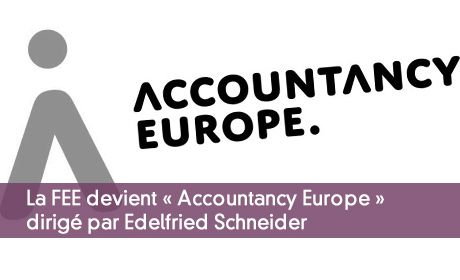 La FEE devient « Accountancy Europe » dirigé par Edelfried Schneider