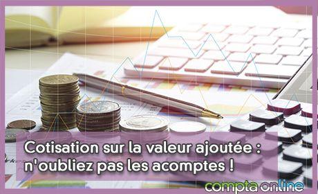 Cotisation sur la valeur ajoutée : n'oubliez pas les acomptes !