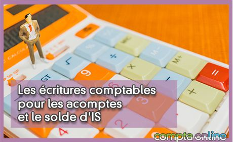 Les écritures comptables pour les acomptes et le solde d'IS