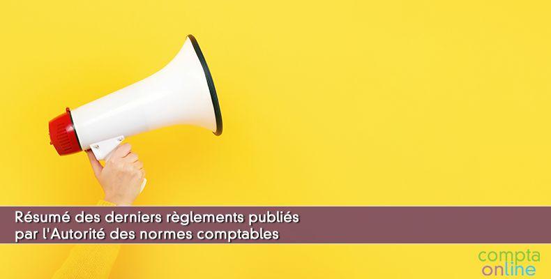 Résumé des derniers règlements publiés par l'Autorité des normes comptables