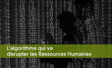 L'algorithme qui va disrupter les Ressources Humaines