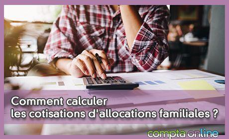 Comment calculer les cotisations d'allocations familiales ?