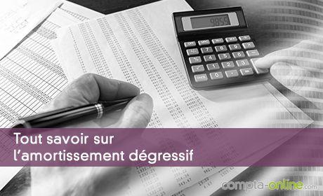 L'amortissement dégressif : définition et comptabilisation