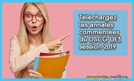 Téléchargez les annales commentées du DSCG UE3 session 2019