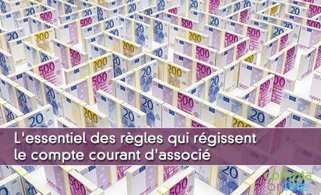 L'essentiel des règles qui régissent le compte courant d'associé