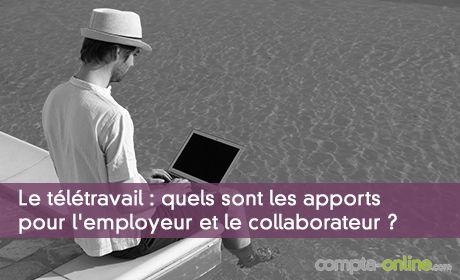 Le télétravail : quels sont les apports pour l'employeur et le collaborateur ?