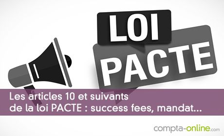 Les articles 10 et suivants de la loi PACTE : success fees, mandat...