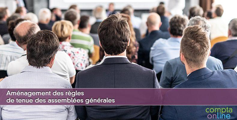 Aménagement des règles de tenue des assemblées générales