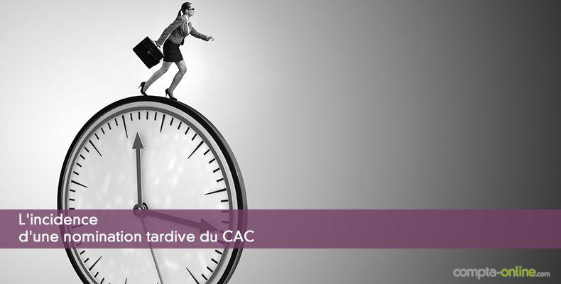 L'incidence d'une nomination tardive du CAC
