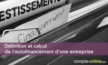 Définition et calcul de l'autofinancement d'une entreprise