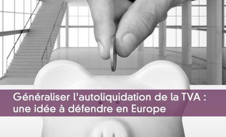 Généraliser l'autoliquidation de la TVA : une idée à défendre en Europe