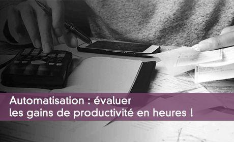Automatisation : évaluer les gains de productivité en heures !