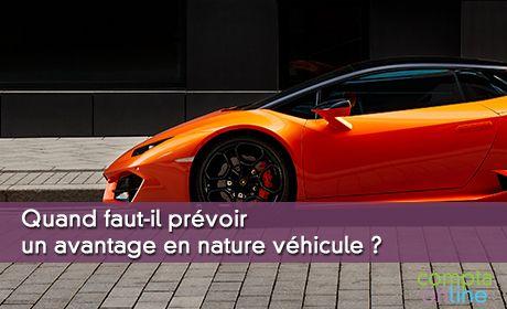 Quand faut-il prévoir un avantage en nature véhicule ?