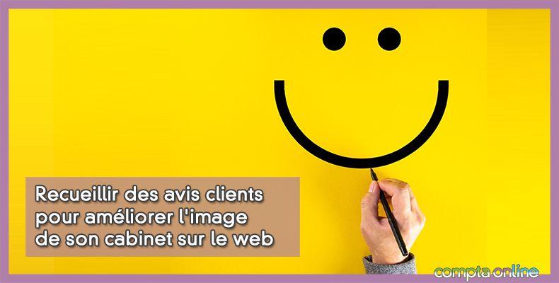 Recueillir des avis clients pour améliorer l'image de son cabinet sur le web