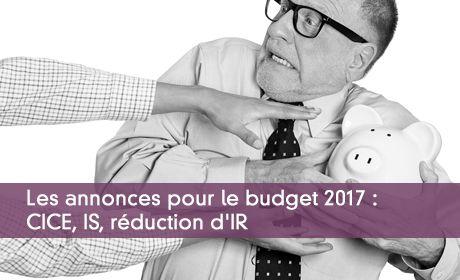 Les annonces pour le budget 2017 : CICE, IS, réduction d'IR