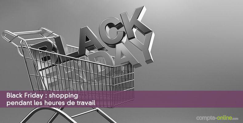Black Friday : shopping pendant les heures de travail