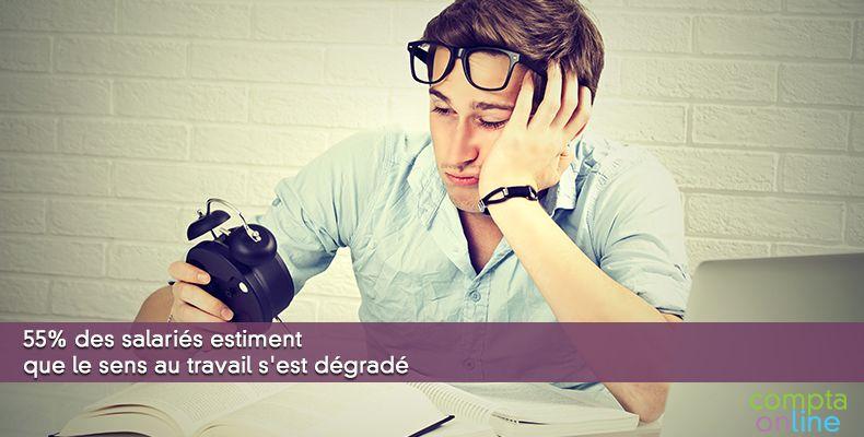 55% des salariés estiment que le sens au travail s'est dégradé