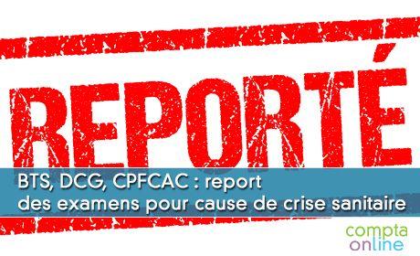BTS, DCG, CPFCAC : report des examens pour cause de crise sanitaire