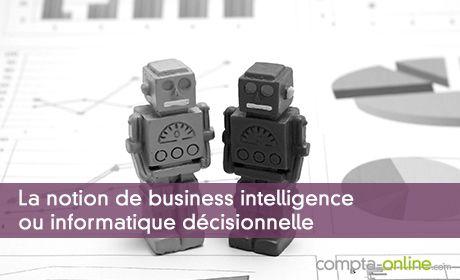 La notion de business intelligence ou informatique décisionnelle