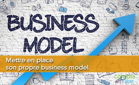 Mettre en place son propre business model