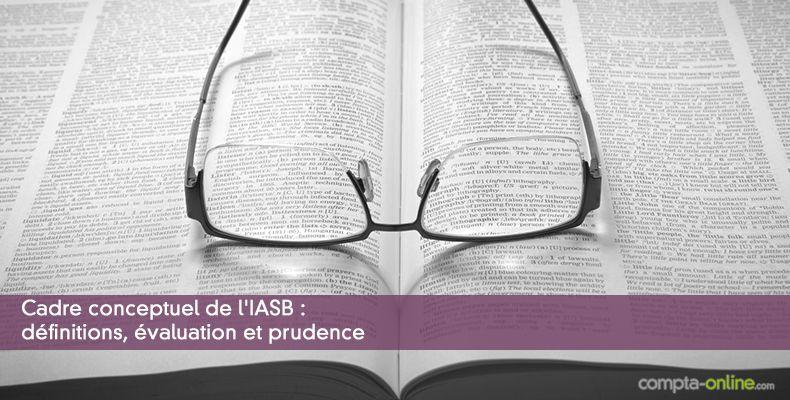 Cadre conceptuel de l'IASB : définitions, évaluation et prudence