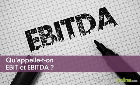 Qu'appelle-t-on EBIT et EBITDA ?