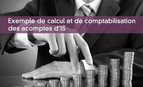 Exemple de calcul et de comptabilisation des acomptes d'IS
